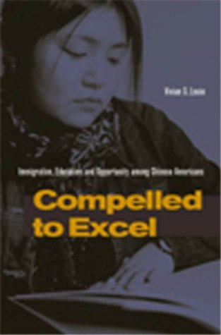 Compelled to Excel Immigration, Education, and Opportunity among Chinese Americans  2004 edition cover