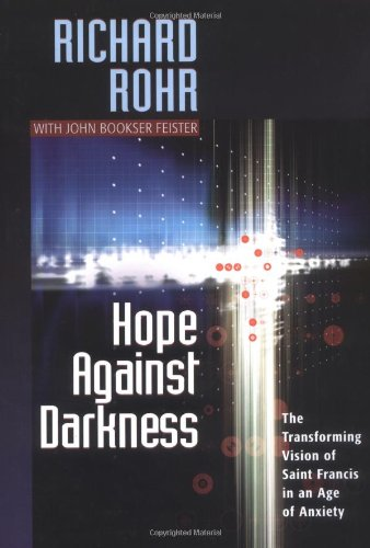 Hope Against Darkness The Transforming Vision of Saint Francis in an Age of Anxiety N/A edition cover