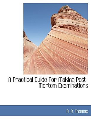 Practical Guide for Making Post-Mortem Examinations N/A 9781113813855 Front Cover