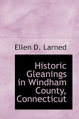 Historic Gleanings in Windham County, Connecticut N/A 9781115017855 Front Cover