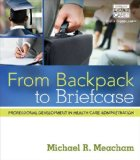 From Backpack to Briefcase Professional Development in Health Care Administration  2015 edition cover