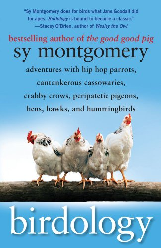 Birdology Adventures with Hip Hop Parrots, Cantankerous Cassowaries, Crabby Crows, Peripatetic Pigeons, Hens, Hawks, and Hummingbirds N/A edition cover