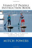 Stand up Paddle Instruction Book Learn All the Flatwater, Fitness and Surf Paddling Basics N/A edition cover