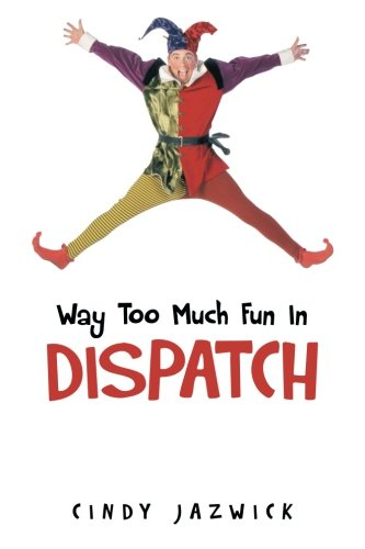 Way Too Much Fun in Dispatch   2013 9781490716855 Front Cover