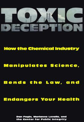 Toxic Deception How the Chemical Industry Manipulates Science, Subverts the Law and Threatens Your Health  1996 9781559723855 Front Cover