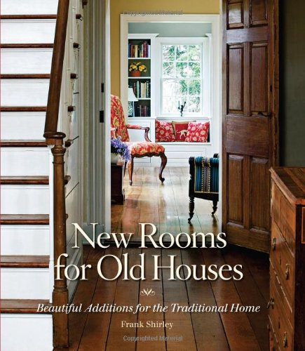 New Rooms for Old Houses Beautiful Additions for the Traditional Home  2007 9781561588855 Front Cover