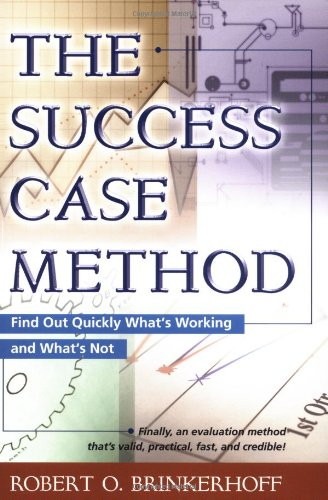 Success Case Method Find Out Quickly What's Working and What's Not  2003 edition cover