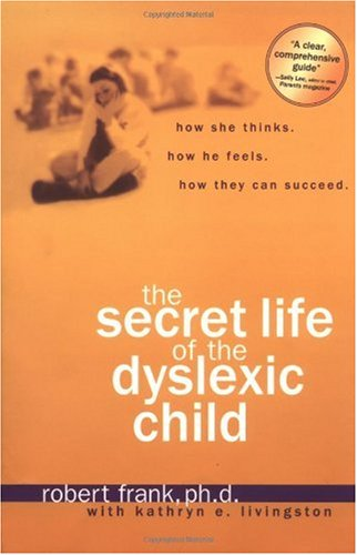 Secret Life of the Dyslexic Child How She Thinks. How He Feels. How They Can Succeed Revised edition cover