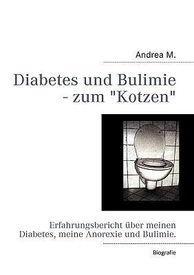 Diabetes und Bulimie - zum Kotzen Erfahrungsbericht �ber meinen Diabetes, meine Anorexie und Bulimie. N/A 9783837078855 Front Cover