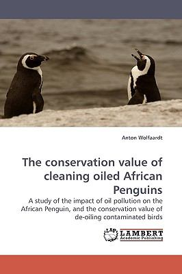 Conservation Value of Cleaning Oiled African Penguins N/A 9783838307855 Front Cover