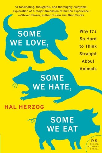 Some We Love, Some We Hate, Some We Eat Why It's So Hard to Think Straight about Animals  2011 edition cover