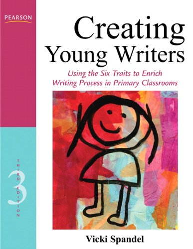Creating Young Writers Using the Six Traits to Enrich Writing Process in Primary Classrooms 3rd 2012 (Revised) 9780132685856 Front Cover