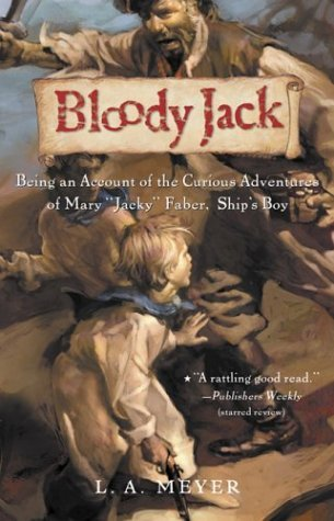 "Bloody Jack Being an Account of the Curious Adventures of Mary ""Jacky"" Faber, Ship's Boy 2nd 2004 (Reprint) 9780152050856 Front Cover"