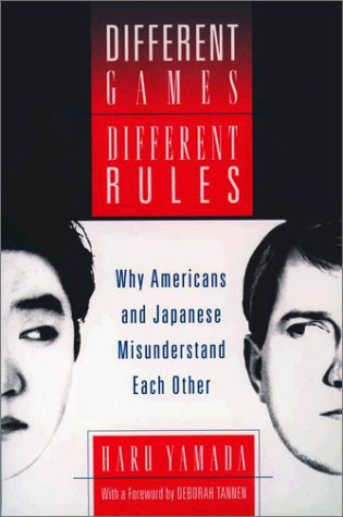 Different Games, Different Rules Why Americans and Japanese Misunderstand Each Other  2002 (Reprint) edition cover