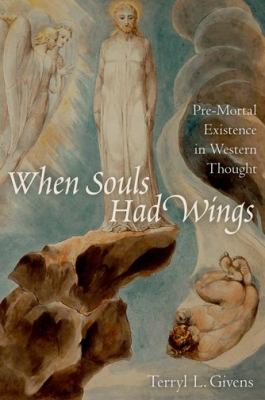 When Souls Had Wings Pre-Mortal Existence in Western Thought  2012 edition cover