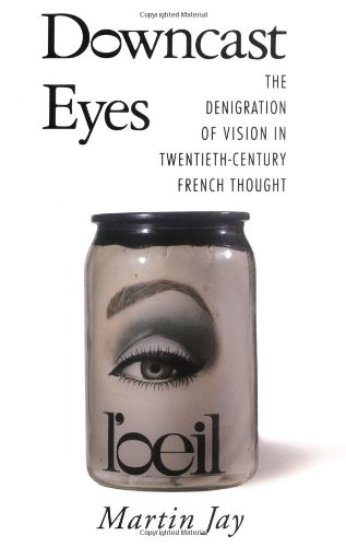 Downcast Eyes The Denigration of Vision in Twentieth-Century French Thought  1993 edition cover