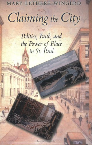 Claiming the City Politics, Faith, and the Power of Place in St. Paul  2003 9780801488856 Front Cover