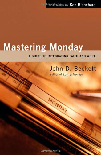 Mastering Monday A Guide to Integrating Faith and Work  2006 edition cover