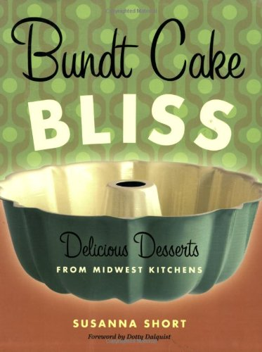 Bundt Cake Bliss Delicious Desserts from Midwest Kitchens  2007 9780873515856 Front Cover