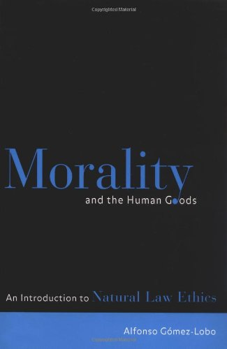 Morality and the Human Goods An Introduction to Natural Law Ethics  2002 9780878408856 Front Cover
