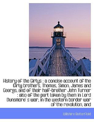 History of the Girtys : An a concise account of the Girty brothers, Thomas, Simon, James and George N/A 9781115247856 Front Cover
