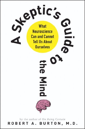 Skeptic's Guide to the Mind What Neuroscience Can and Cannot Tell Us about Ourselves  2013 9781250001856 Front Cover