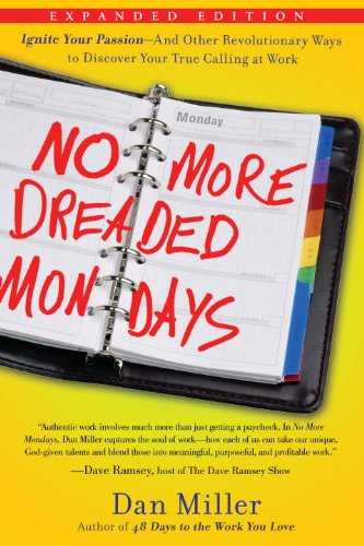 No More Dreaded Mondays Ignite Your Passion--And Other Revolutionary Ways to Discover Your True Calling at Work N/A 9781400073856 Front Cover