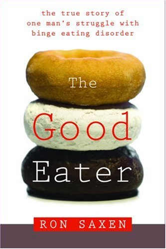 Good Eater The True Story of One Man's Struggle with Binge Eating Disorder  2007 edition cover