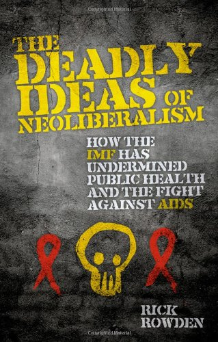 Deadly Ideas of Neoliberalism How the IMF has Undermined Public Health and the Fight Against AIDS  2009 edition cover