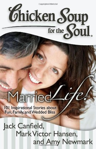 Chicken Soup for the Soul: Married Life! 101 Inspirational Stories about Fun, Family, and Wedded Bliss  2012 9781935096856 Front Cover