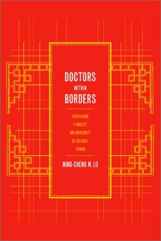 Doctors Within Borders Profession, Ethnicity, and Modernity in Colonial Taiwan  2002 edition cover