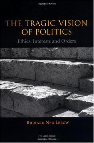 Tragic Vision of Politics Ethics, Interests and Orders  2003 edition cover