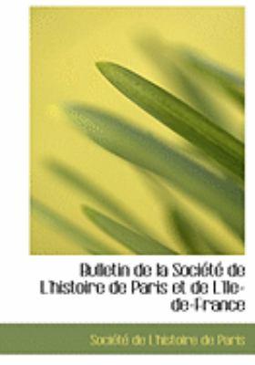 Bulletin De La Societe De L'histoire De Paris Et De L'ile-de-france:   2008 edition cover