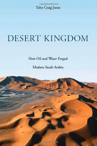 Desert Kingdom How Oil and Water Forged Modern Saudi Arabia  2010 9780674049857 Front Cover