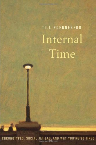 Internal Time Chronotypes, Social Jet Lag, and Why You're So Tired  2012 9780674065857 Front Cover