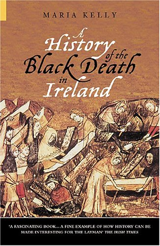 History of the Black Death in Ireland   2004 9780752431857 Front Cover