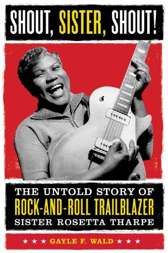Shout, Sister, Shout! The Untold Story of Rock-and-Roll Trailblazer Sister Rosetta Tharpe  2007 edition cover