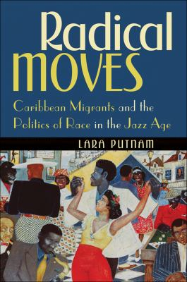 Radical Moves Caribbean Migrants and the Politics of Race in the Jazz Age  2013 edition cover