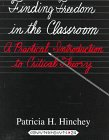 Finding Freedom in the Classroom A Practical Introduction to Critical Theory 6th 2005 (Revised) 9780820428857 Front Cover