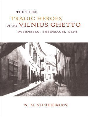 Three Tragic Heroes of the Vilnius Ghetto Witenberg, Sheinbaum, Gens  2002 9780889627857 Front Cover