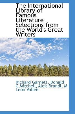 International Library of Famous Literature Selections from the World's Great Writers  N/A 9781116678857 Front Cover