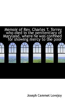 Memoir of Rev Charles T Torrey Who Died in the Penitentiary of Maryland, Where He Was Confined For  N/A 9781116818857 Front Cover