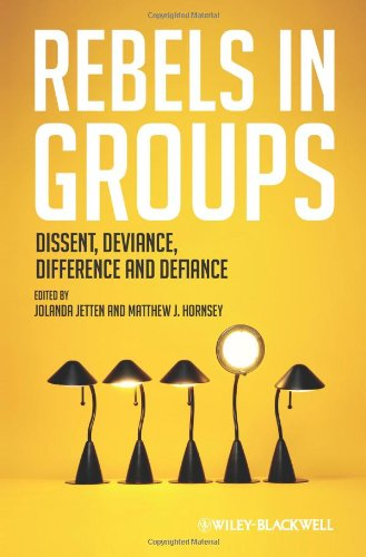 Rebels in Groups Dissent, Deviance, Difference, and Defiance  2010 9781405196857 Front Cover