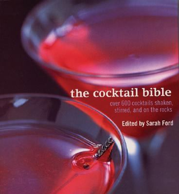 Cocktail Bible Over 600 Cocktails Shaken, Stirred and on the Rocks N/A 9781552856857 Front Cover
