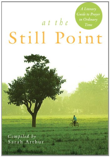 At the Still Point A Literary Guide to Prayer in Ordinary Time  2011 edition cover