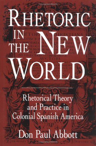Rhetoric in the New World Rhetorical Theory and Practice in Colonial Spanish America  1996 edition cover