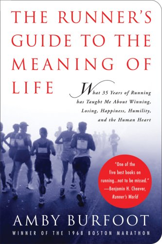 Runner's Guide to the Meaning of Life What 35 Years of Running Has Taught Me about Winning, Losing, Happiness, Humility, and the Human Heart  2007 edition cover