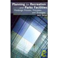 Planning for Recreation and Parks Facilities Predesign, Process, Principles and Strategies  2009 edition cover