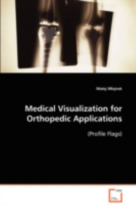 Medical Visualization for Orthopedic Applications:   2008 9783836493857 Front Cover