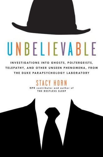 Unbelievable Investigations into Ghosts, Poltergeists, Telepathy, and Other Unseen Phenomena, from the Duke Parapsychology Laboratory  2009 9780061116858 Front Cover